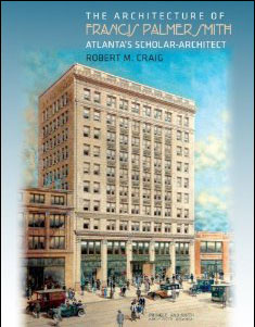 SouthernEdition.com  A Review of The Architecture of Francis Palmer Smith: Atlanta's Scholar Architect